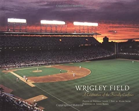 Wrigley Field : A Celebration of the Friendly Confines by Mark Jacob (2002-10-15)