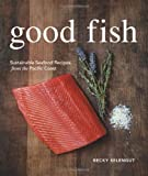 Good Fish: Sustainable Seafood Recipes from the Pacific Coast by Becky Selengut (2011-05-01)