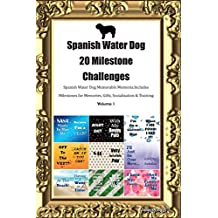 Spanish Water Dog 20 Milestone Challenges Spanish Water Dog Memorable Moments.Includes Milestones for Memories, Gifts, Socialization & Training Volume 1