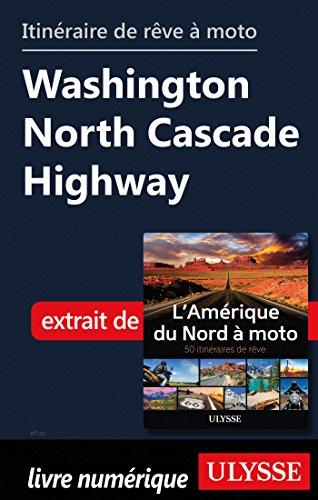 Descargar Libro Itinéraire de rêve à moto - Washington North Cascade Highway de Collectif