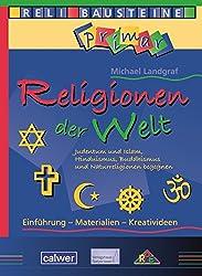 Religionen der Welt: Judentum und Islam, Hinduismus, Buddhismus und Naturreligionen begegnen (ReliBausteine primar)