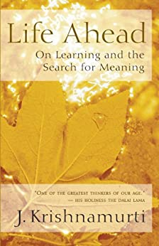 Life Ahead: On Learning and the Search for Meaning by [Krishnamurti, J.]