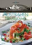 Australien und Neuseeland: Das Kochbuch - Sylvia Winnewisser