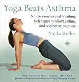 Yoga Beats Asthma: Simple exercises and breathing techniques to relieve asthma and respiratory disorders