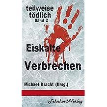 Eiskalte Verbrechen: teilweise tödlich, Bd. 2