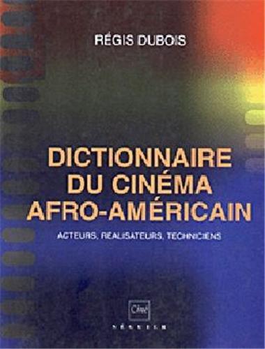 Dictionnaire du cinéma afro-américain : acteur, réalisateurs, techniciens