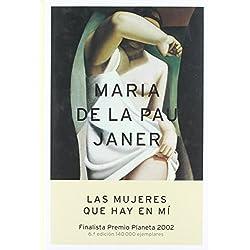 Las mujeres que hay en mí (Autores Españoles e Iberoamericanos) de Maria de la Pau Janer (17 oct 2002) Tapa dura - Finalista Premio Planeta 2002