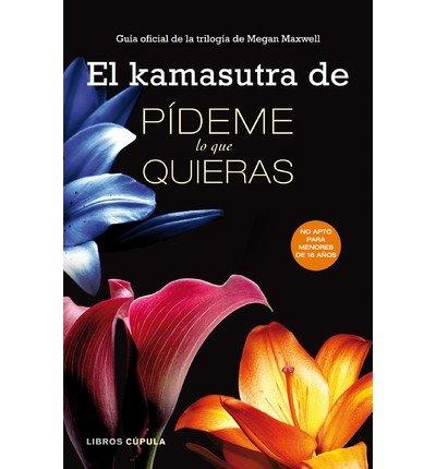 [(El kamasutra de Pídeme lo que quieras: guía oficial de la trilogía de Megan Maxwell)] [Author: AA.Vv.] published on (November, 2013)