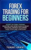 Forex Trading: For Beginners: Secrets in Forex Trading, Investing And More! Build a Great Personal Finance Following These Steps and Strategies (Investing, Options, Trading Options, Debt Free)
