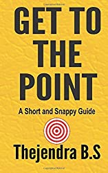 Get to the Point! - A Short and Snappy Guide: Volume 5 by Thejendra B.S (2012-08-06)