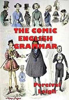 The Comic English Grammar: Illustrated (English Edition) par [Leigh, Percival]