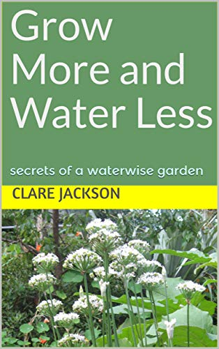 Grow More and Water Less: secrets of a waterwise garden (GreenFootprint Organic Gardening Book 3) (English Edition) por Clare Jackson