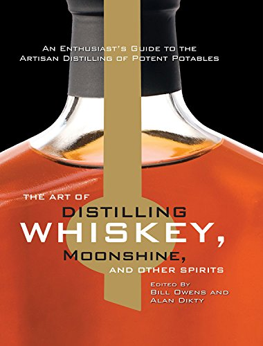 The Art of Distilling Whiskey, Moonshine, and Other Spirits