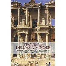 Province Dell'asia Minore: Costo Dei Marmi Architettura Pubblica E Committenza (Studia Archaeologica)