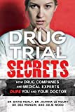 Drug Trial Secrets: How Drug Companies and Medical Experts Dupe You and Your Doctor