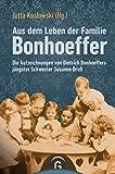 Aus dem Leben der Familie Bonhoeffer: Die Aufzeichnungen von Dietrich Bonhoeffers jüngster Schwester Susanne Dreß