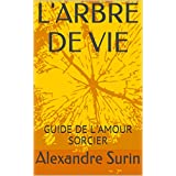 L'ARBRE DE VIE: GUIDE DE L'AMOUR SORCIER (TANTRISME QUANTIQUE t. 3)
