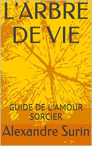 L'ARBRE DE VIE: GUIDE DE L'AMOUR SORCIER (TANTRISME QUANTIQUE t. 3) par Alexandre Surin