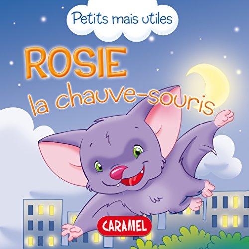 Rosie la chauve-souris: Les petits animaux expliqués aux enfants (Petits mais utiles t. 4) par Veronica Podesta