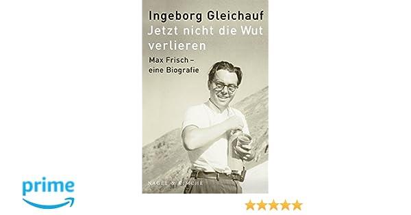 jetzt nicht die wut verlieren max frisch eine biographie amazonde ingeborg gleichauf bcher - Max Frisch Lebenslauf
