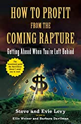 How to Profit From the Coming Rapture: Getting Ahead When You're Left Behind (English Edition)