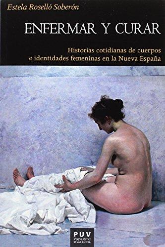 Descargar Libro Enfermar y curar. Historias cotidianas de cuerpos e identidades femeninas en la de Estela Roselló Soberón