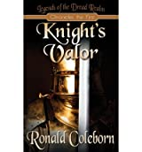 By Coleborn, Ronald [ Knight's Valor: Legends of the Dread Realm: Chronicles the First ] [ KNIGHT'S VALOR: LEGENDS OF THE DREAD REALM: CHRONICLES THE FIRST ] Aug - 2012 { Paperback }