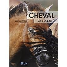 Cheval, qui es-tu ? : L'éthologie du cheval, du comportement naturel à la vie domestique