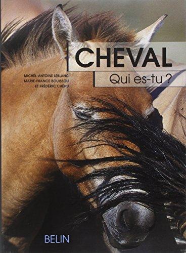 Cheval, qui es-tu ? : L'éthologie du cheval, du comportement naturel à la vie domestique par Michel-Antoine Leblanc