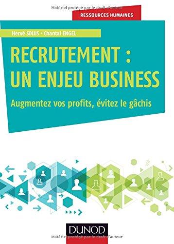 Recrutement : un enjeu business : Augmentez vos profits, évitez le gâchis