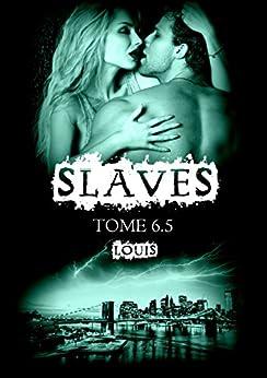 Slaves, Tome 6,5 : Louis par [Amheliie]