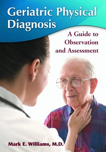 Geriatric Physical Diagnosis: A Guide to Observation and Assessment by Mark E. Williams (2009-07-31)