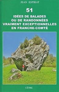 """Afficher """"51 cinquante et une idées de balades ou de randonnées vraiment exceptionnelles en Franche-Comté"""""""