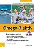 Omega-3 aktiv: Gesundheit aus dem Meer Wertvoll in jedem Lebensabschnitt Die besten Quellen der Omega-3-Fettsäuren EPA und DHA und warum sie vielen Menschen helfen können