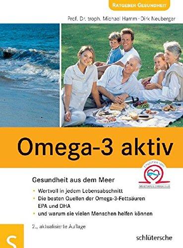 Omega-3 aktiv: Gesundheit aus dem Meer . Wertvoll in jedem Lebensabschnitt . Die besten Quellen der Omega-3-Fettsäuren EPA und DHA . und warum sie vielen Menschen helfen können