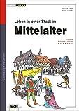 Mittelalter - so lebten sie in der Stadt: Lernwerkstatt Lebendige Geschichte (Lesen & Merken)