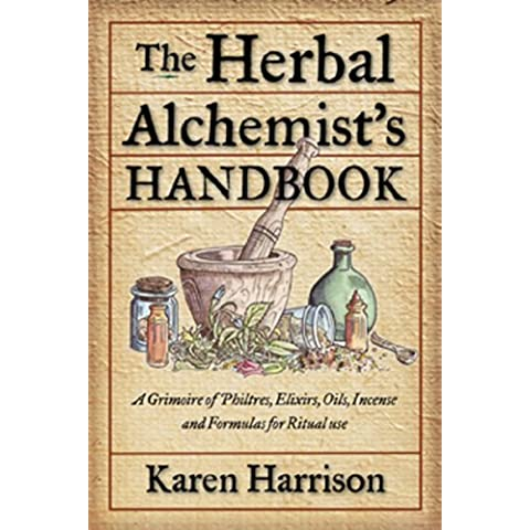 The Herbal Alchemist's Handbook: A Grimoire of Philtres. Elixirs, Oils,