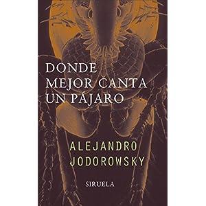 Donde mejor canta el pajaro/ Where a bird sings better (Libros Del Tiempo) (Spanish Edition) by Jodorowsky, Alejandro (2002) Hardcover