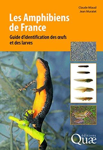 Les amphibiens de France: Guide d'identification des ½ufs et des larves