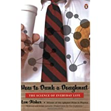 How to Dunk a Doughnut: The Science of Everyday Life by Len Fisher (2004-09-28)