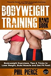 Bodyweight Training Handbook: Bodyweight Exercises, Tips & Tricks to Lose Weight, Build Muscle and Get Fit Fast!