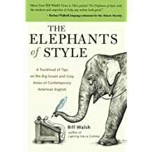 The Elephants of Style : A Trunkload of Tips on the Big Issues and Gray Areas of Contemporary American English by Bill Walsh (2004-03-12)