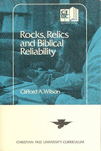 Rocks, Relics, and Biblical Reliability (Clarion Classics) by Clifford A. Wilson (1977-01-01)