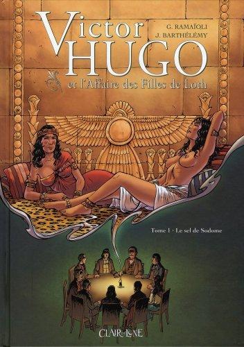Victor Hugo et l'Affaire des filles de Loth, Tome 1 : Le sel de Sodome