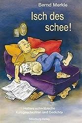 Isch des schee!: Heitere schwäbische Kurzgeschichten und Gedichte