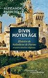 Divin Moyen Age : Histoire de Salimbene de Parme et autres destins édifiants