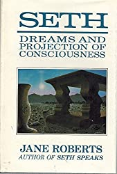 Seth, Dreams and Projections of Consciousness by Seth (1986-05-02)