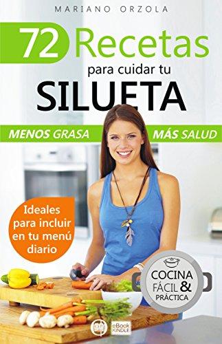 72 RECETAS SALUDABLES PARA CUIDAR LA SILUETA: Menos grasa, más salud (Colección Cocina Fácil & Práctica)