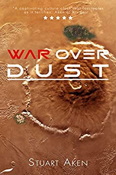 War Over Dust (Generation Mars Book 2) by [Aken, Stuart]