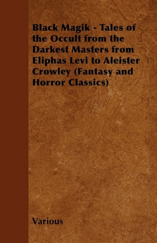 Black Magik - Tales of the Occult from the Darkest Masters from Eliphas Levi to Aleister Crowley (Fantasy and Horror Classics) Cover Image